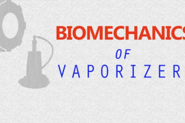 Biomechanics of Vaporizers – All You Need To Know